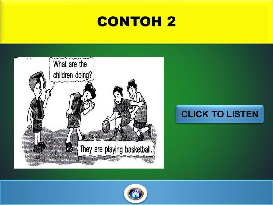 CONTOH 2 CLICK TO LISTEN