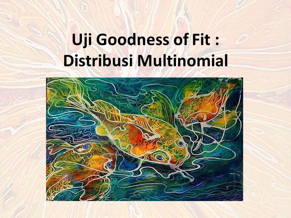 Uji Goodness of Fit : Distribusi Multinomial