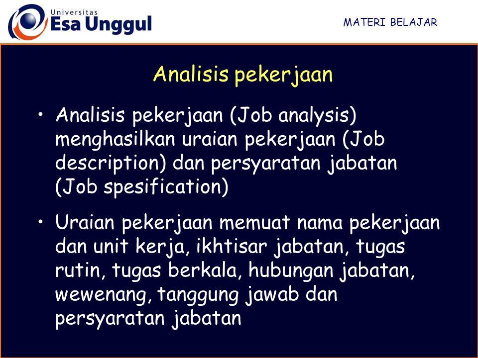 MATERI BELAJAR Analisis pekerjaan (Job analysis) menghasilkan uraian pekerjaan (Job description) dan persyaratan jabatan (Job spesification) Uraian pe