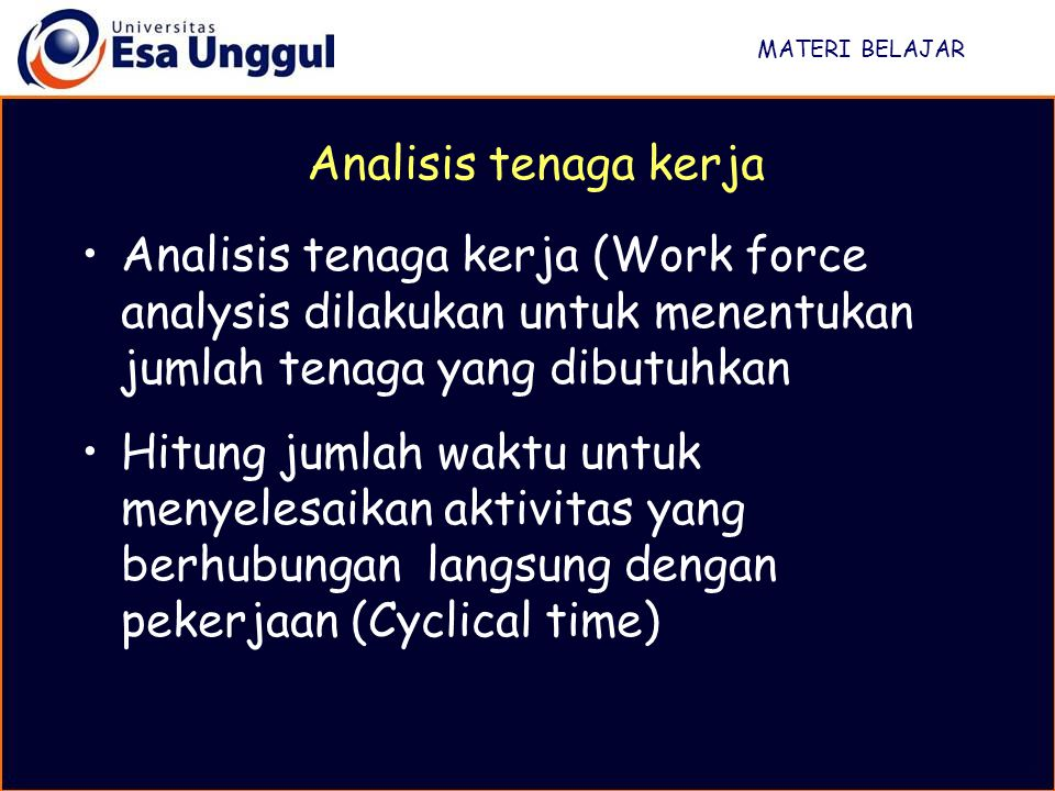 MATERI BELAJAR Hitung jumlah waktu untuk menyelesaikan aktivitas yang tidak berhubungan langsung dengan pekerjaan (Non cyclical time) Hitung waktu untuk menghilangkan kelelahan (Fatigue time) Hitung waktu untuk keperluan pribadi (Personnal time)