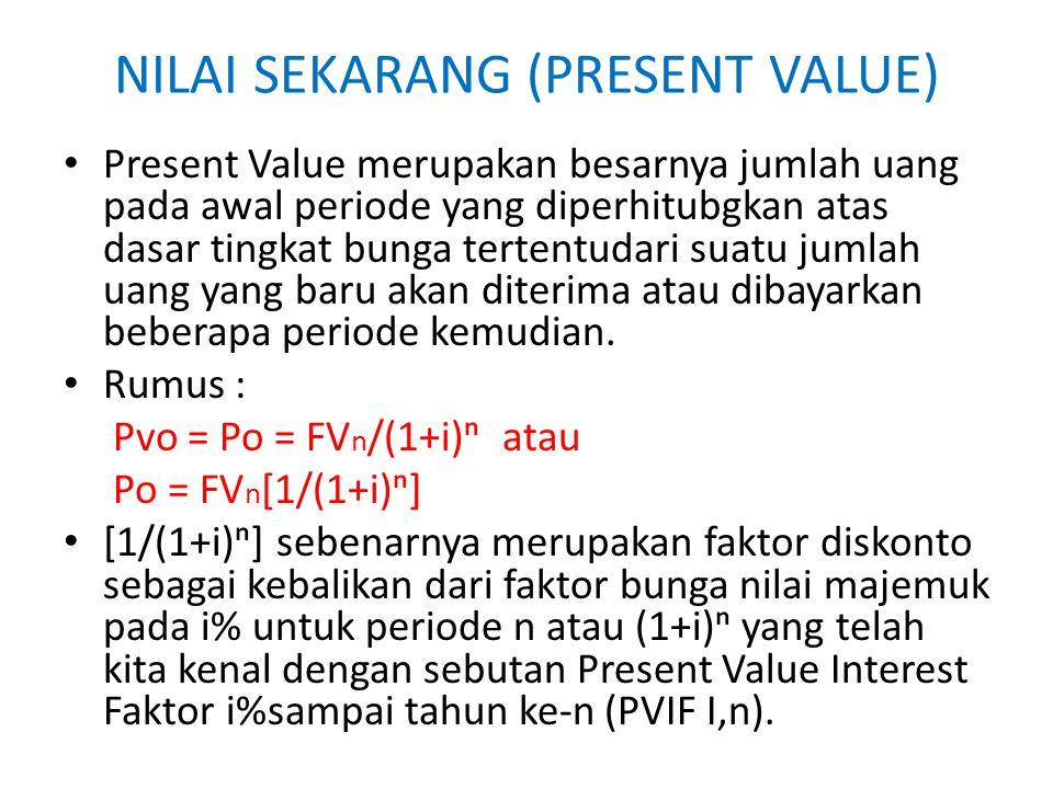 NILAI SEKARANG (PRESENT VALUE) Present Value merupakan besarnya jumlah uang pada awal periode yang diperhitubgkan atas dasar tingkat bunga tertentudar