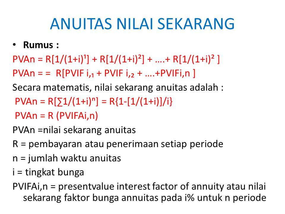 ANUITAS NILAI SEKARANG Rumus : PVAn = R[1/(1+i)¹] + R[1/(1+i)²] + ….+ R[1/(1+i)² ] PVAn = = R[PVIF i,₁ + PVIF i,₂ + ….+PVIFi,n ] Secara matematis, nil