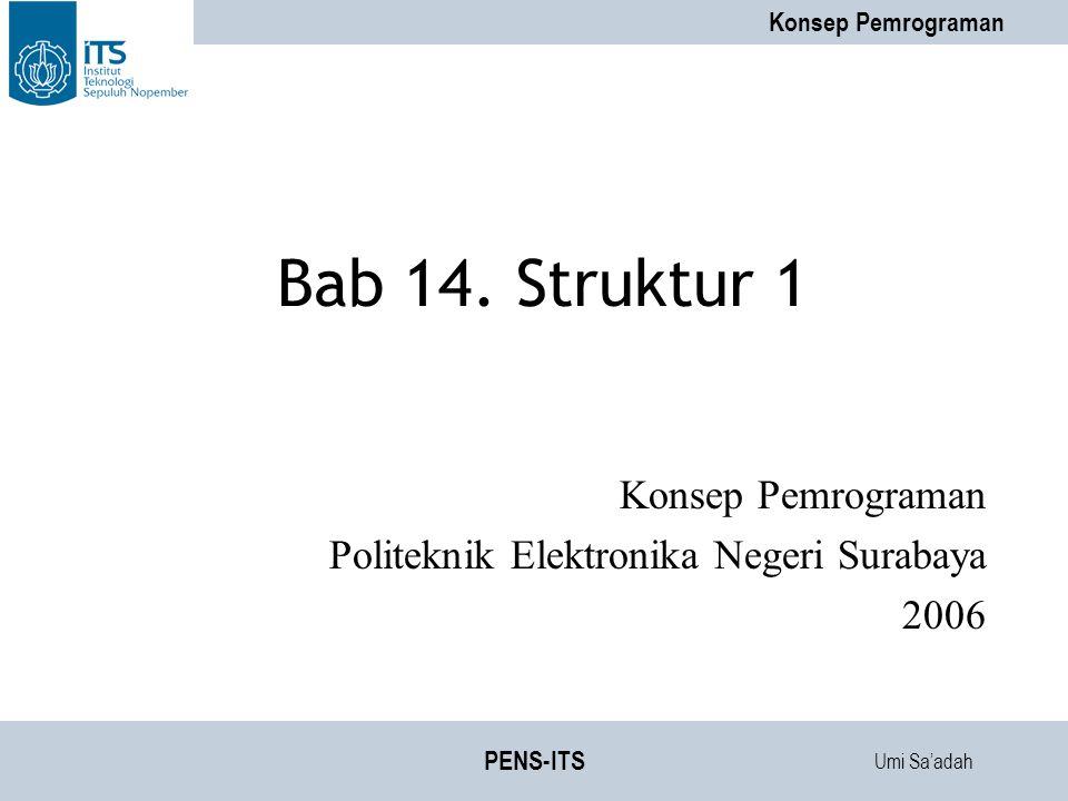 Umi Sa'adah Konsep Pemrograman PENS-ITS Bab 14. Struktur 1 Konsep Pemrograman Politeknik Elektronika Negeri Surabaya 2006