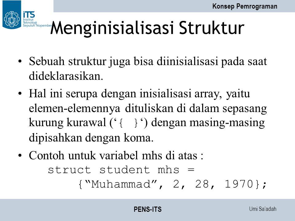 Umi Sa'adah Konsep Pemrograman PENS-ITS Menginisialisasi Struktur Sebuah struktur juga bisa diinisialisasi pada saat dideklarasikan. Hal ini serupa de