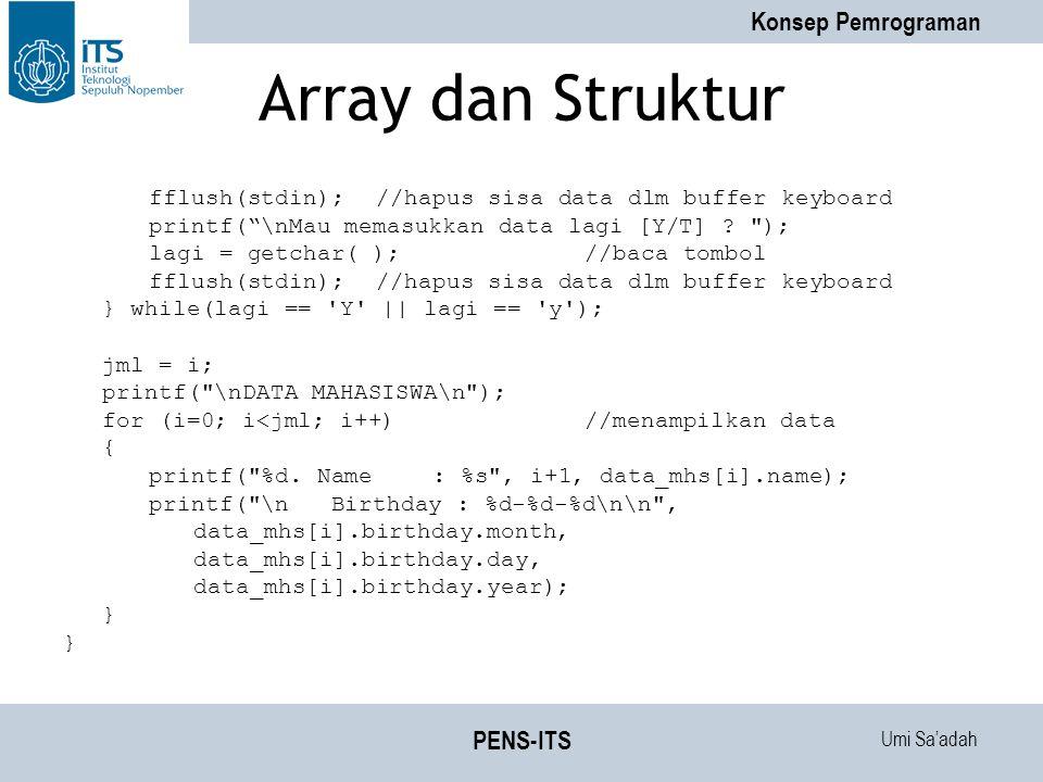 Umi Sa'adah Konsep Pemrograman PENS-ITS Array dan Struktur fflush(stdin);//hapus sisa data dlm buffer keyboard printf( \nMau memasukkan data lagi [Y/T] .