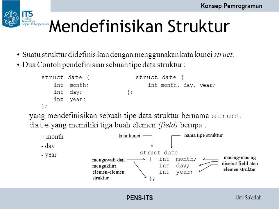 Umi Sa'adah Konsep Pemrograman PENS-ITS Mendefinisikan Struktur Suatu struktur didefinisikan dengan menggunakan kata kunci struct. Dua Contoh pendefin