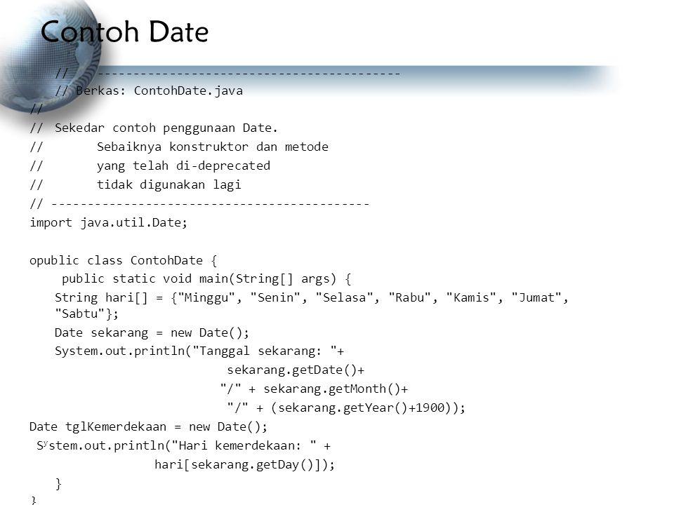 Contoh Date // ------------------------------------------ // Berkas: ContohDate.java // //Sekedar contoh penggunaan Date. //Sebaiknya konstruktor dan