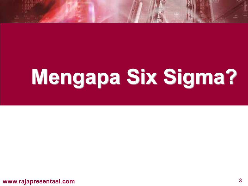 3 www.rajapresentasi.com Mengapa Six Sigma?