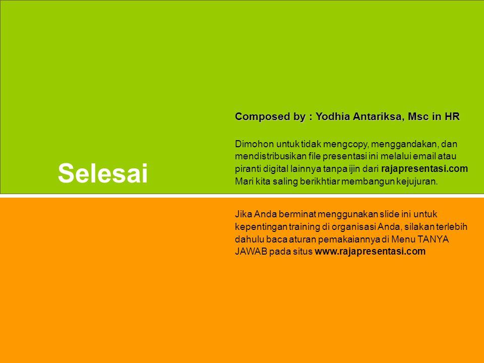 54 www.rajapresentasi.com Selesai Composed by : Yodhia Antariksa, Msc in HR Dimohon untuk tidak mengcopy, menggandakan, dan mendistribusikan file pres