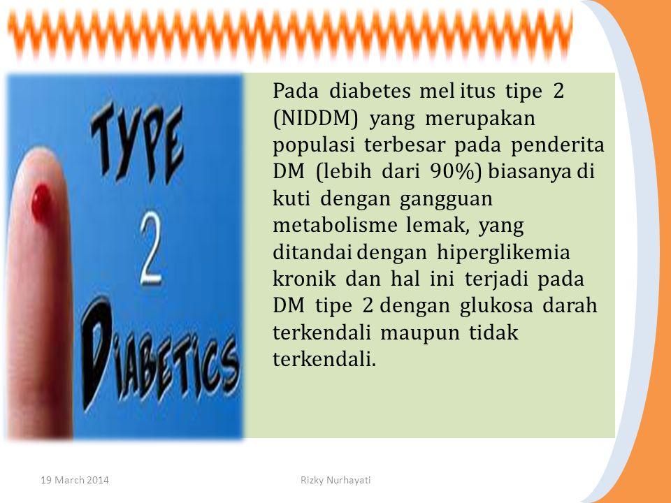 Pada diabetes mel itus tipe 2 (NIDDM) yang merupakan populasi terbesar pada penderita DM (lebih dari 90%) biasanya di kuti dengan gangguan metabolisme lemak, yang ditandai dengan hiperglikemia kronik dan hal ini terjadi pada DM tipe 2 dengan glukosa darah terkendali maupun tidak terkendali.