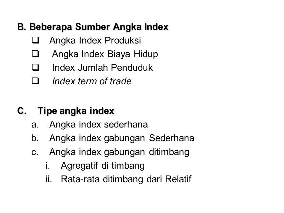 2.Index Agregatif ditimbang untuk Kuantitas a.Index Kuantitas model Laspeyres b.Index Kuantitas model Paasche's c.Index Kuantitas model Fisher's ……………………(7) ……………………(8) ……………………(9)
