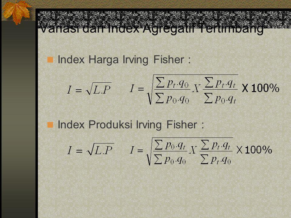 Variasi dari Index Agregatif Tertimbang Index Harga Irving Fisher : Index Produksi Irving Fisher :