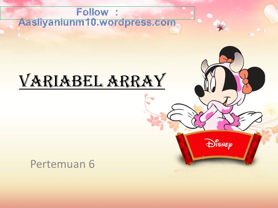 Variabel larik / Array Tipe struktur yang terdiri dari sejumlah komponen yang mempunyai tipe yang sama.