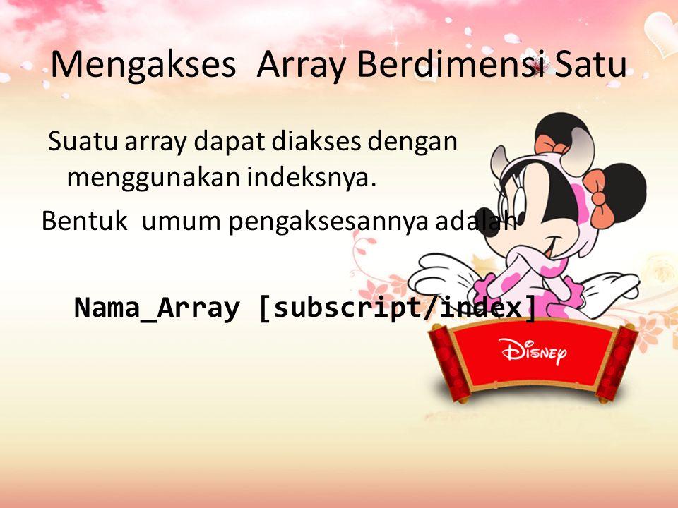 Mengakses Array Berdimensi Satu Suatu array dapat diakses dengan menggunakan indeksnya.
