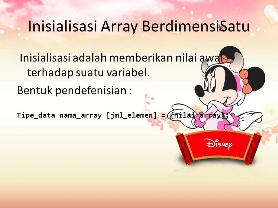 Inisialisasi Array BerdimensiSatu Inisialisasi adalah memberikan nilai awal terhadap suatu variabel.