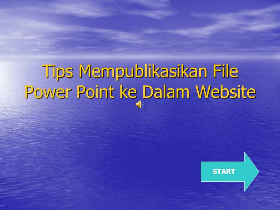 Tips Mempublikasikan File Power Point ke Dalam Website START