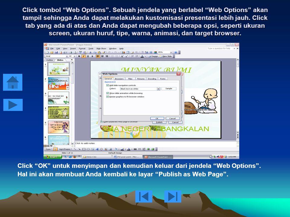 "Setelah click ""Publish"", maka jendela ""Publish as Web Page"" akan terbuka. Anda dapat memilih untuk mempublikasikan semua isi presentasi atau hanya beb"