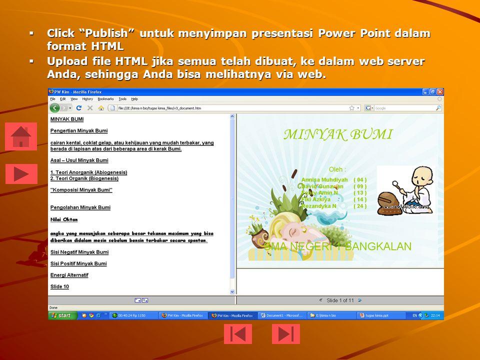  Click Publish untuk menyimpan presentasi Power Point dalam format HTML  Upload file HTML jika semua telah dibuat, ke dalam web server Anda, sehingga Anda bisa melihatnya via web.
