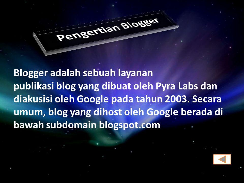 Blogger adalah sebuah layanan publikasi blog yang dibuat oleh Pyra Labs dan diakusisi oleh Google pada tahun 2003. Secara umum, blog yang dihost oleh