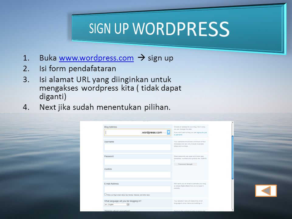 1.Buka www.wordpress.com  sign upwww.wordpress.com 2.Isi form pendafataran 3.Isi alamat URL yang diinginkan untuk mengakses wordpress kita ( tidak da