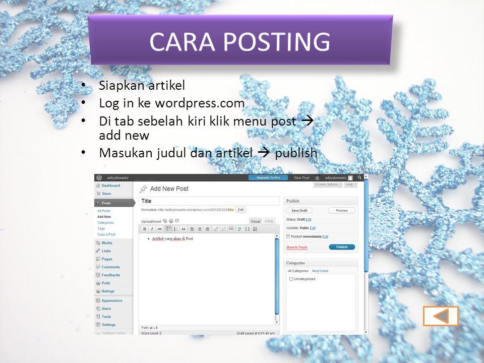 Siapkan artikel Log in ke wordpress.com Di tab sebelah kiri klik menu post  add new Masukan judul dan artikel  publish