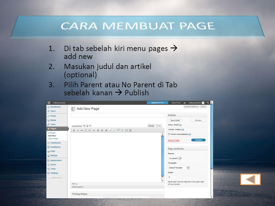 1.Di tab sebelah kiri menu pages  add new 2.Masukan judul dan artikel (optional) 3.Pilih Parent atau No Parent di Tab sebelah kanan  Publish