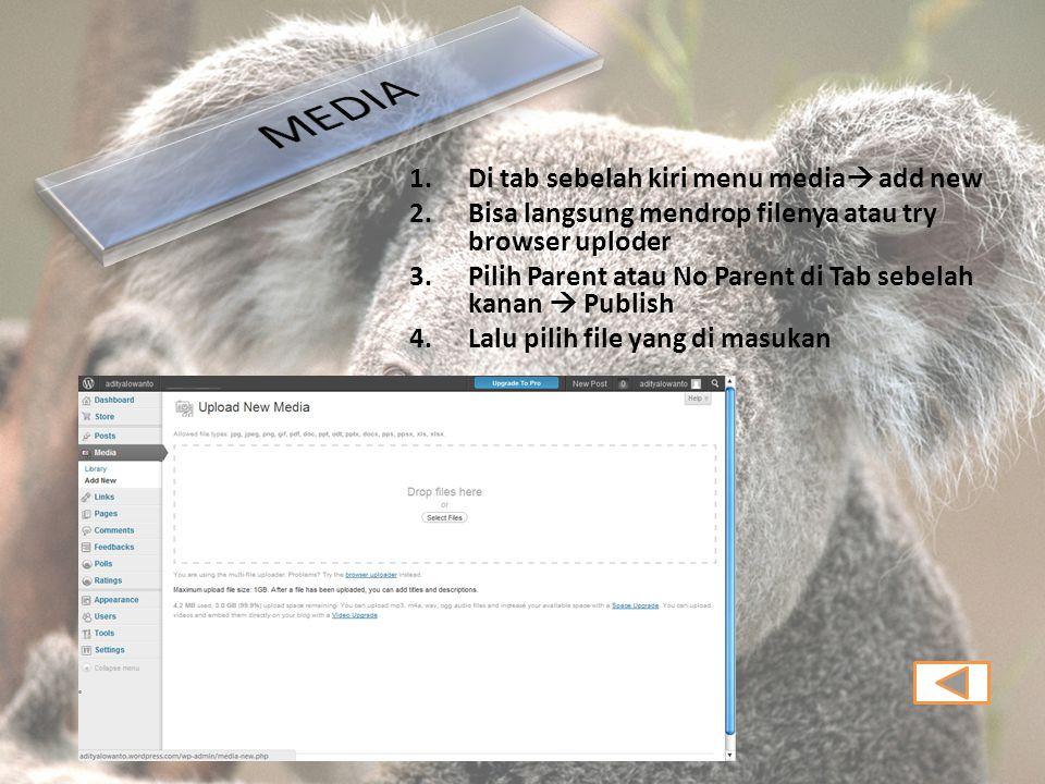 1.Di tab sebelah kiri menu media  add new 2.Bisa langsung mendrop filenya atau try browser uploder 3.Pilih Parent atau No Parent di Tab sebelah kanan