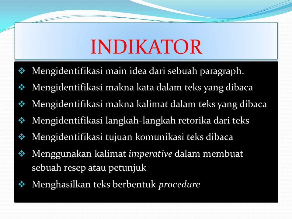 INDIKATOR  Mengidentifikasi main idea dari sebuah paragraph.  Mengidentifikasi makna kata dalam teks yang dibaca  Mengidentifikasi makna kalimat da