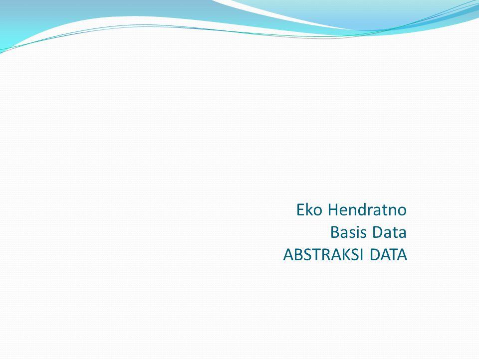ABSTRAKSI DATA Salah satu kegunaan DBMS adalah untuk menyediakan fasilitas antarmuka (interface) yang bersifat ramah pengguna (user friendly) dalam melihat dan mengolah data kepada pemakai.
