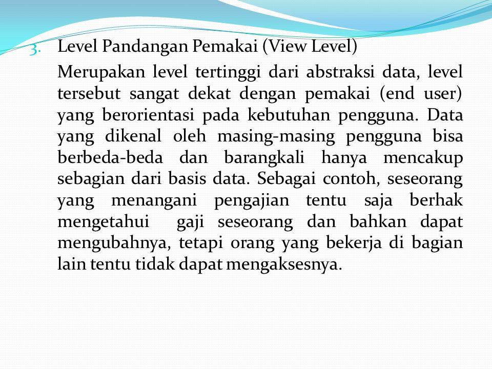 3. Level Pandangan Pemakai (View Level) Merupakan level tertinggi dari abstraksi data, level tersebut sangat dekat dengan pemakai (end user) yang bero