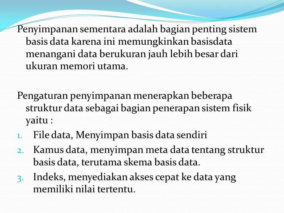 Penyimpanan sementara adalah bagian penting sistem basis data karena ini memungkinkan basisdata menangani data berukuran jauh lebih besar dari ukuran memori utama.