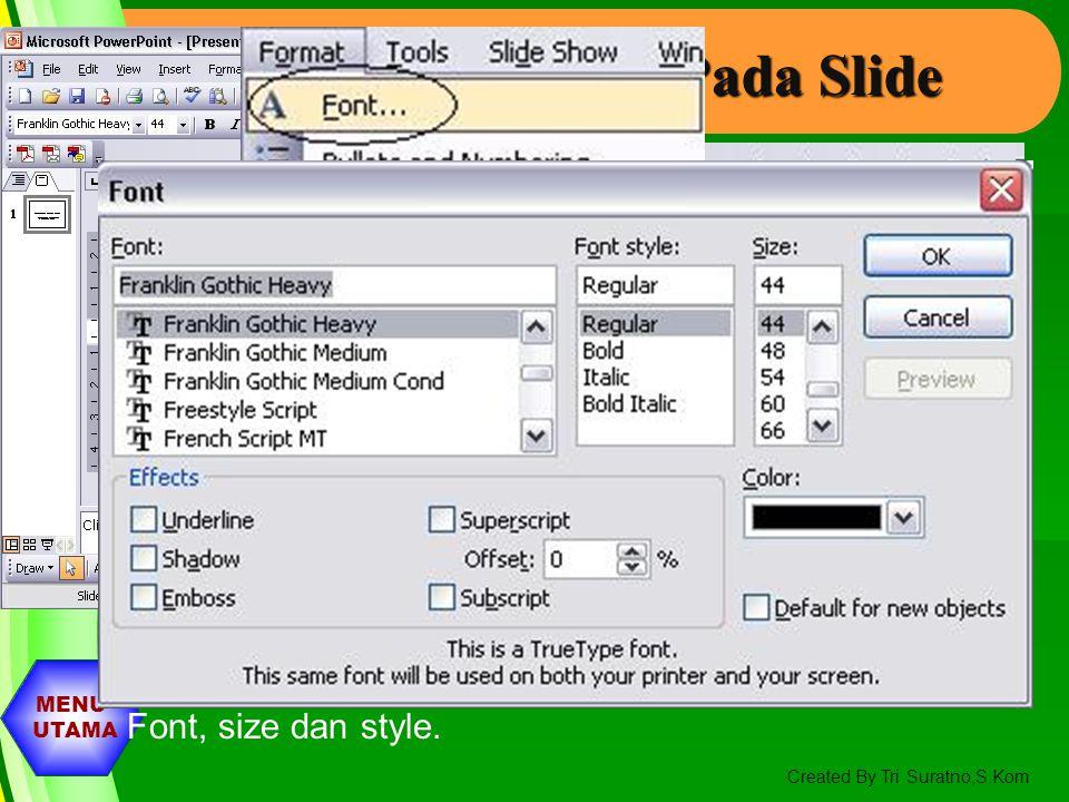 MENU UTAMA Created By Tri Suratno,S.Kom Menambah Slide Untuk menambah slide baru (slide ke dua dan seterusnya : 2. Klik icon New slide pada Toolbar Fo