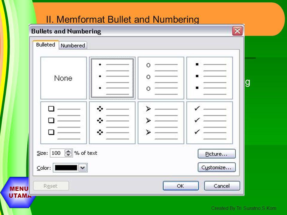 MENU UTAMA Created By Tri Suratno,S.Kom Memformat Aligment,Bullet and Numbering, indentasi,dan Change Case dan Line spacing I. Memformat Aligment 1.Bl