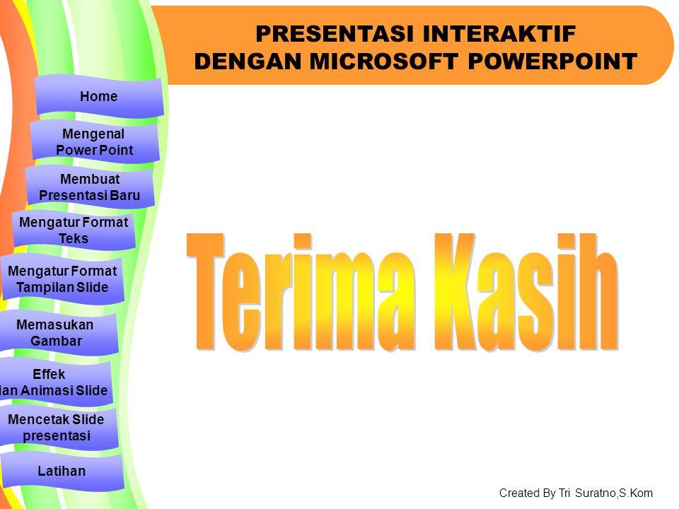 MENU UTAMA Created By Tri Suratno,S.Kom Mencetak Presentasi 1. Pilih Menu file Kemudian klik Print Preview 2. Dibagian bagian print what pilih Handout