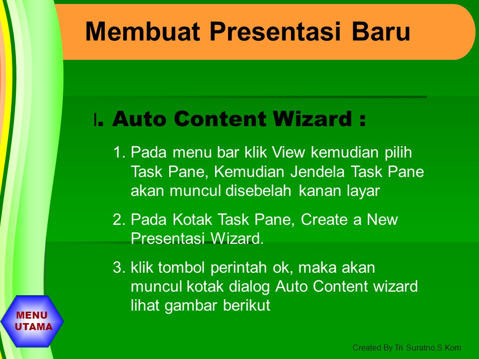 MENU UTAMA Created By Tri Suratno,S.Kom MENGENAL ELEMEN JENDELA MS-POWERPOINT Baris Menu Baris ToolBar Slide Bar Slide Add Notes Drawing Bar Status Ba