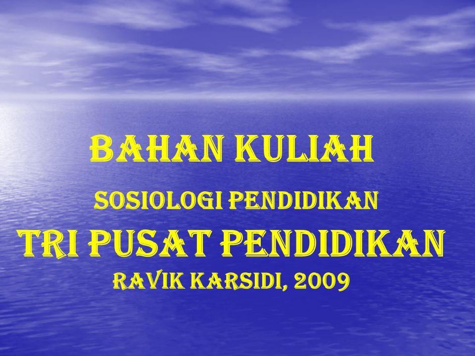 BAHAN KULIAH SOSIOLOGI Pendidikan TRI PUSAT PENDIDIKAN Ravik Karsidi, 2009