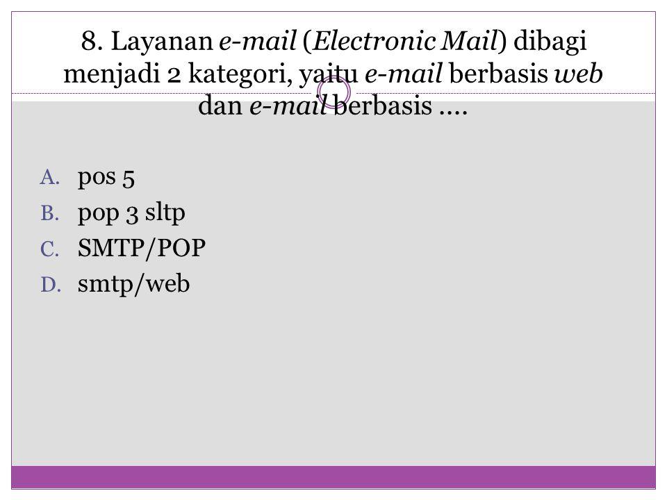 8. Layanan e-mail (Electronic Mail) dibagi menjadi 2 kategori, yaitu e-mail berbasis web dan e-mail berbasis.... A. pos 5 B. pop 3 sltp C. SMTP/POP D.