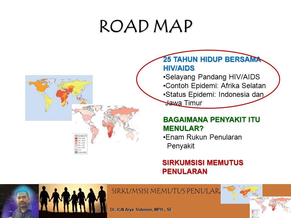 SIRKUMSISI MEMUTUS PENULARAN HIV Dr. IGN Arya Sidemen, MPH., SE ROAD MAP 25 TAHUN HIDUP BERSAMA HIV/AIDS Selayang Pandang HIV/AIDS Contoh Epidemi: Afr