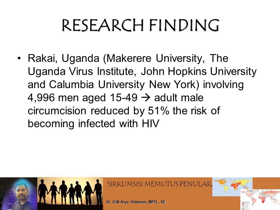 SIRKUMSISI MEMUTUS PENULARAN HIV Dr. IGN Arya Sidemen, MPH., SE RESEARCH FINDING Rakai, Uganda (Makerere University, The Uganda Virus Institute, John