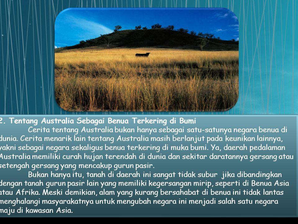 2. Tentang Australia Sebagai Benua Terkering di Bumi Cerita tentang Australia bukan hanya sebagai satu-satunya negara benua di dunia. Cerita menarik l