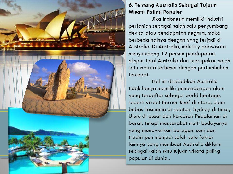 6. Tentang Australia Sebagai Tujuan Wisata Paling Populer Jika Indonesia memiliki industri pertanian sebagai salah satu penyumbang devisa atau pendapa