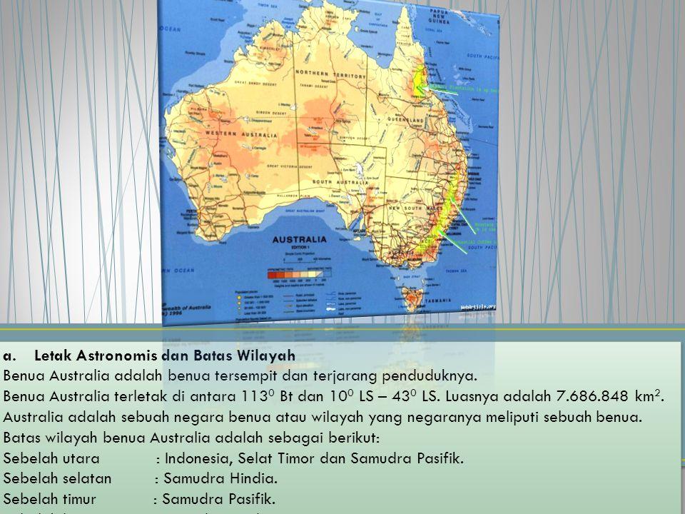 a. Letak Astronomis dan Batas Wilayah Benua Australia adalah benua tersempit dan terjarang penduduknya. Benua Australia terletak di antara 113 0 Bt da