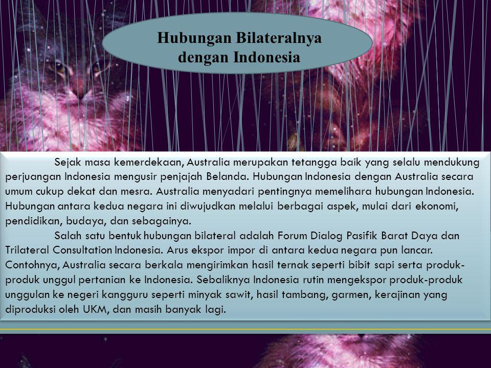 Sejak masa kemerdekaan, Australia merupakan tetangga baik yang selalu mendukung perjuangan Indonesia mengusir penjajah Belanda. Hubungan Indonesia den