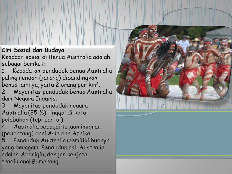 Ciri Sosial dan Budaya Keadaan sosial di Benua Australia adalah sebagai berikut: 1. Kepadatan penduduk benua Australia paling rendah (jarang) dibandin