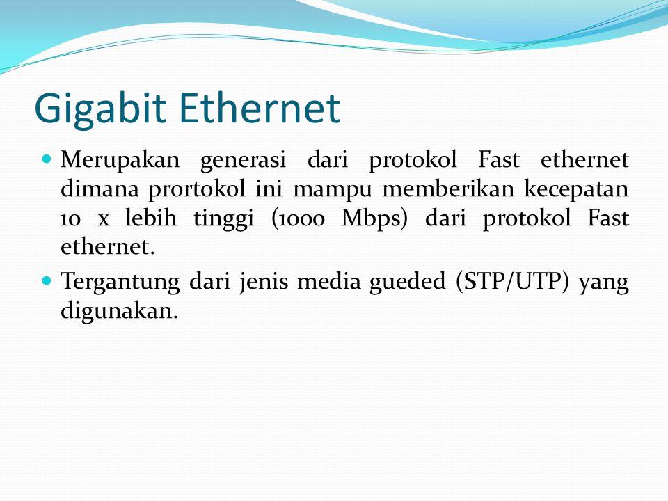 Gigabit Ethernet Merupakan generasi dari protokol Fast ethernet dimana prortokol ini mampu memberikan kecepatan 10 x lebih tinggi (1000 Mbps) dari protokol Fast ethernet.