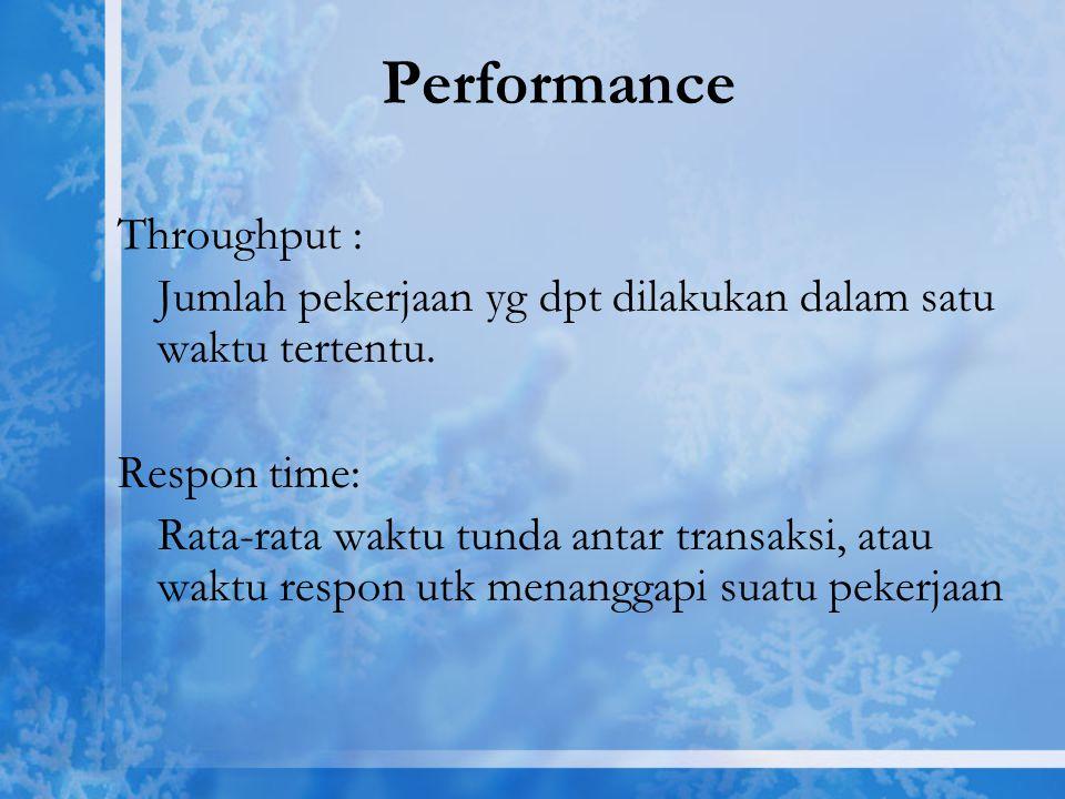 Performance Throughput : Jumlah pekerjaan yg dpt dilakukan dalam satu waktu tertentu. Respon time: Rata-rata waktu tunda antar transaksi, atau waktu r
