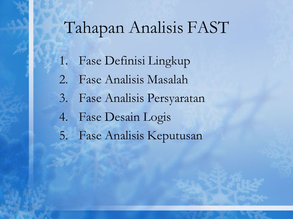 Tahapan Analisis FAST 1.Fase Definisi Lingkup 2.Fase Analisis Masalah 3.Fase Analisis Persyaratan 4.Fase Desain Logis 5.Fase Analisis Keputusan