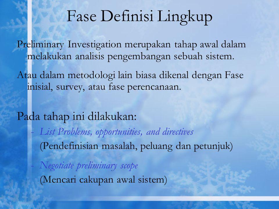 Fase Definisi Lingkup Preliminary Investigation merupakan tahap awal dalam melakukan analisis pengembangan sebuah sistem. Atau dalam metodologi lain b