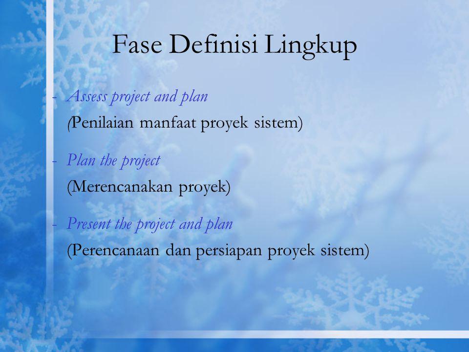 Fase Definisi Lingkup -Assess project and plan (Penilaian manfaat proyek sistem) -Plan the project (Merencanakan proyek) -Present the project and plan (Perencanaan dan persiapan proyek sistem)