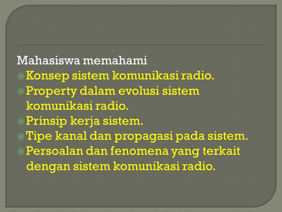 Mahasiswa memahami  Konsep sistem komunikasi radio.  Property dalam evolusi sistem komunikasi radio.  Prinsip kerja sistem.  Tipe kanal dan propag
